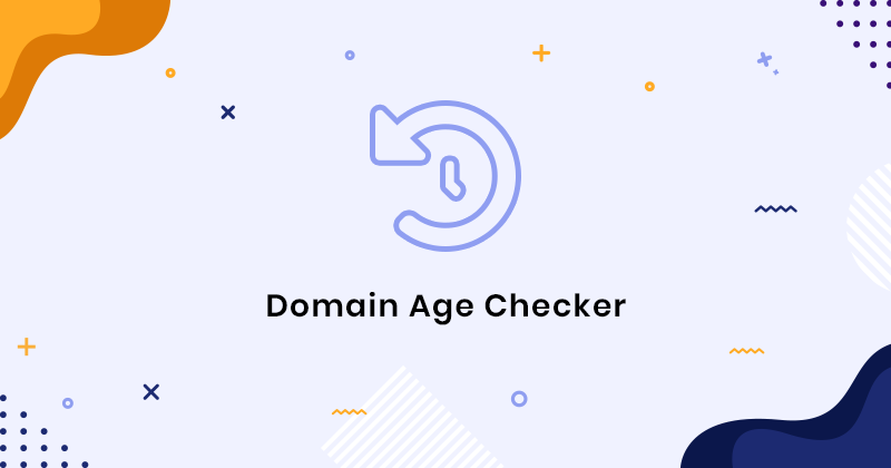 Domain Age Checker - Check Domain Age of any Website Online